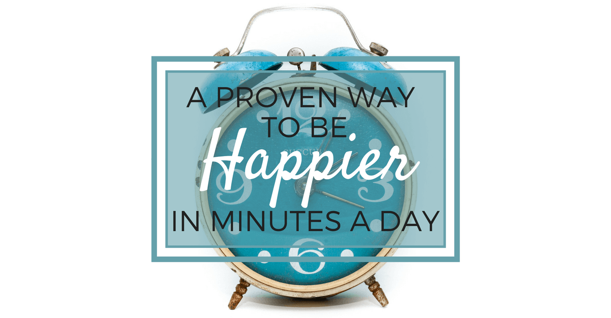 a proven way to be happier in minutes a day